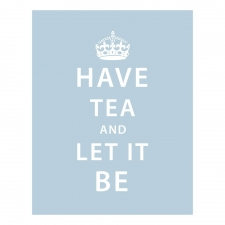 Have Tea and Let It Be Print